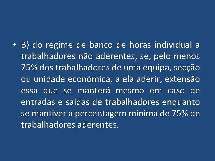 • B) do regime de banco de horas individual a trabalhadores não aderentes,