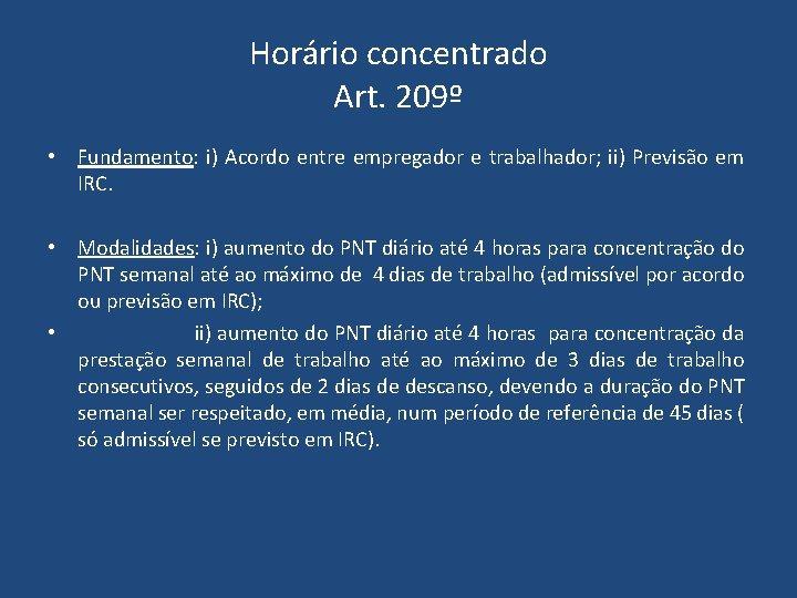 Horário concentrado Art. 209º • Fundamento: i) Acordo entre empregador e trabalhador; ii) Previsão