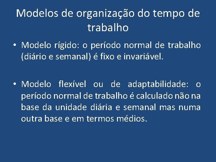 Modelos de organização do tempo de trabalho • Modelo rígido: o período normal de