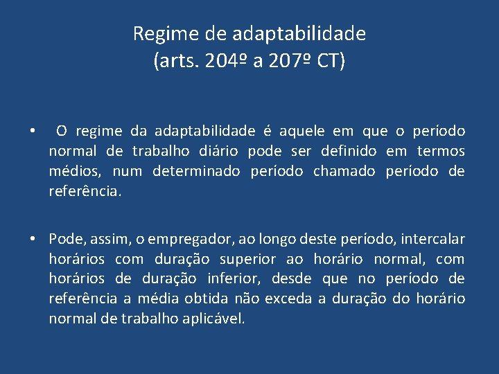 Regime de adaptabilidade (arts. 204º a 207º CT) • O regime da adaptabilidade é