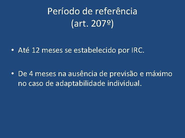 Período de referência (art. 207º) • Até 12 meses se estabelecido por IRC. •