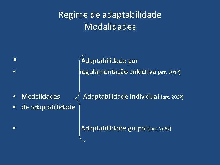 Regime de adaptabilidade Modalidades • Adaptabilidade por • regulamentação colectiva (art. 204º) • Modalidades