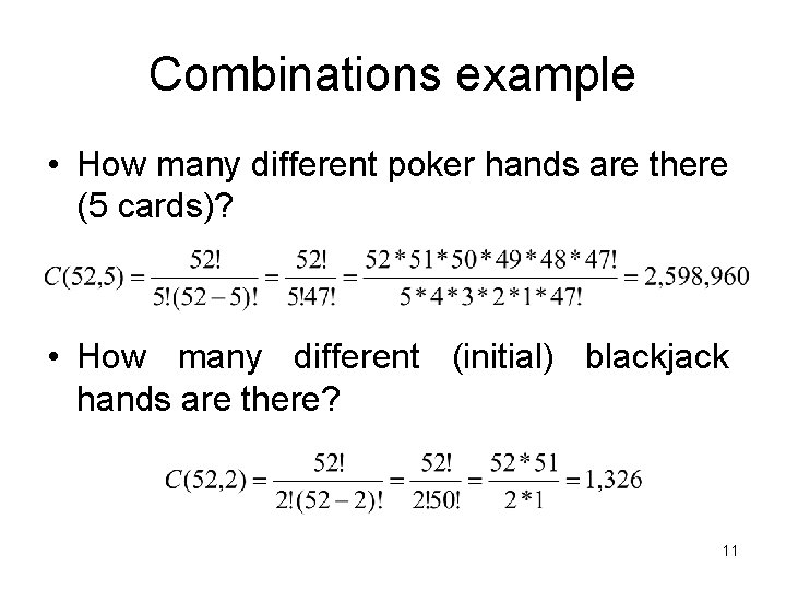 Combinations example • How many different poker hands are there (5 cards)? • How
