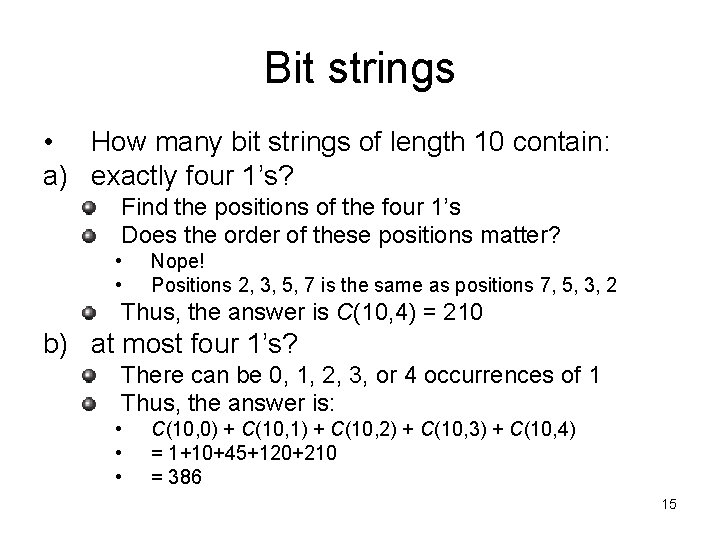 Bit strings • How many bit strings of length 10 contain: a) exactly four