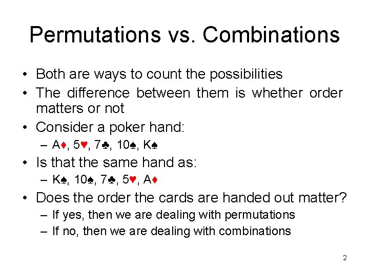 Permutations vs. Combinations • Both are ways to count the possibilities • The difference