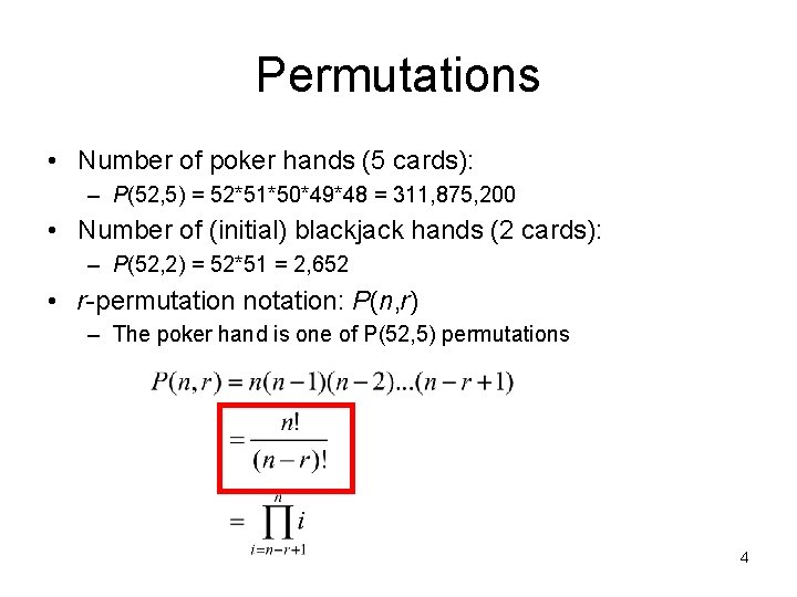 Permutations • Number of poker hands (5 cards): – P(52, 5) = 52*51*50*49*48 =