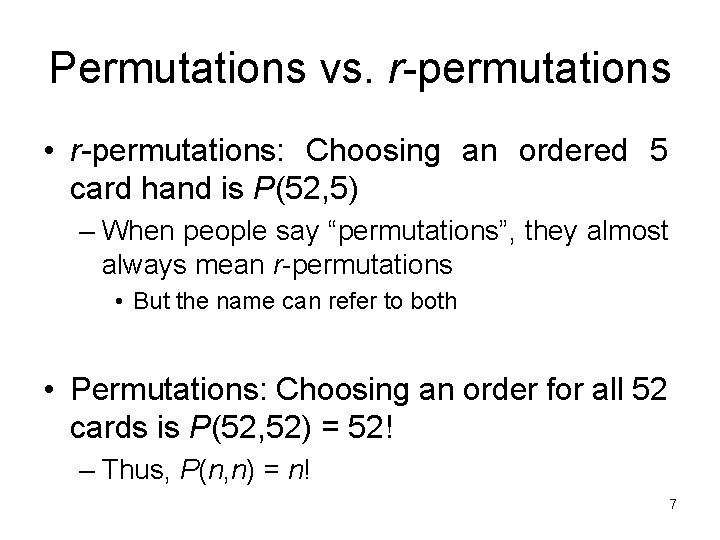 Permutations vs. r-permutations • r-permutations: Choosing an ordered 5 card hand is P(52, 5)