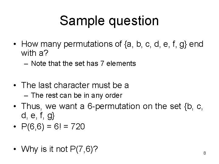 Sample question • How many permutations of {a, b, c, d, e, f, g}