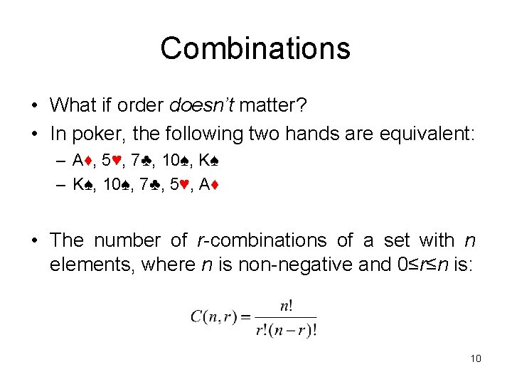 Combinations • What if order doesn't matter? • In poker, the following two hands