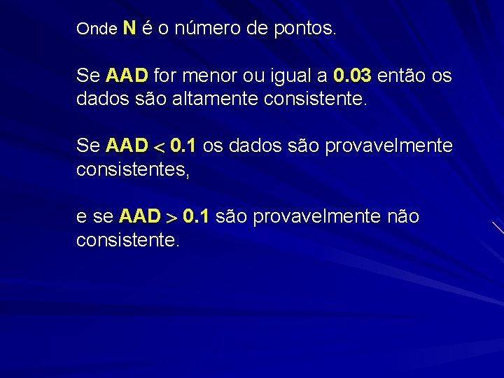 Onde N é o número de pontos. Se AAD for menor ou igual a