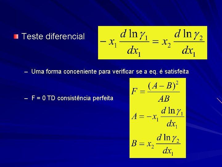 Teste diferencial – Uma forma conceniente para verificar se a eq. é satisfeita –