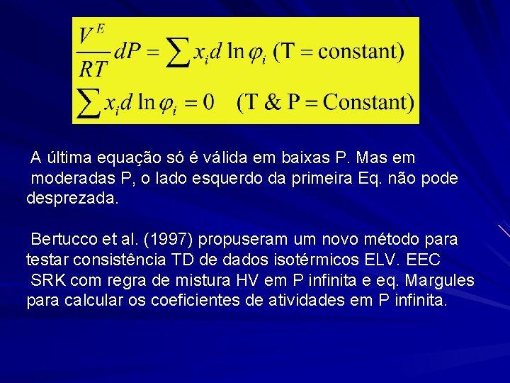 A última equação só é válida em baixas P. Mas em moderadas P, o