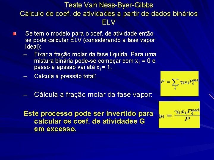Teste Van Ness-Byer-Gibbs Cálculo de coef. de atividades a partir de dados binários ELV