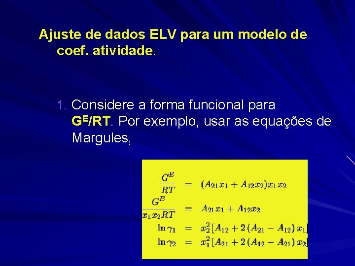 Ajuste de dados ELV para um modelo de coef. atividade. 1. Considere a forma