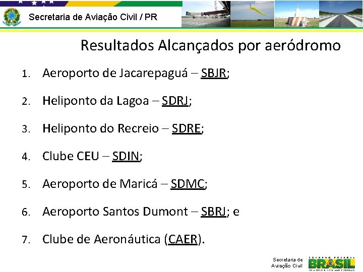 Secretaria de Aviação Civil / PR Resultados Alcançados por aeródromo 1. Aeroporto de Jacarepaguá