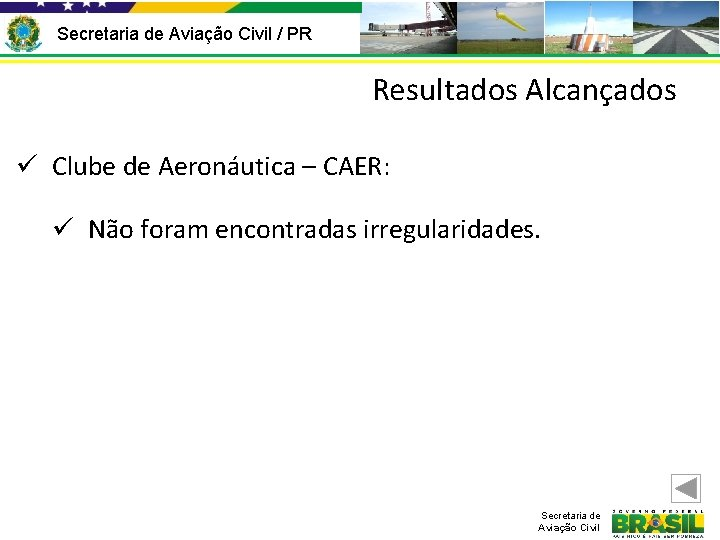 Secretaria de Aviação Civil / PR Resultados Alcançados ü Clube de Aeronáutica – CAER: