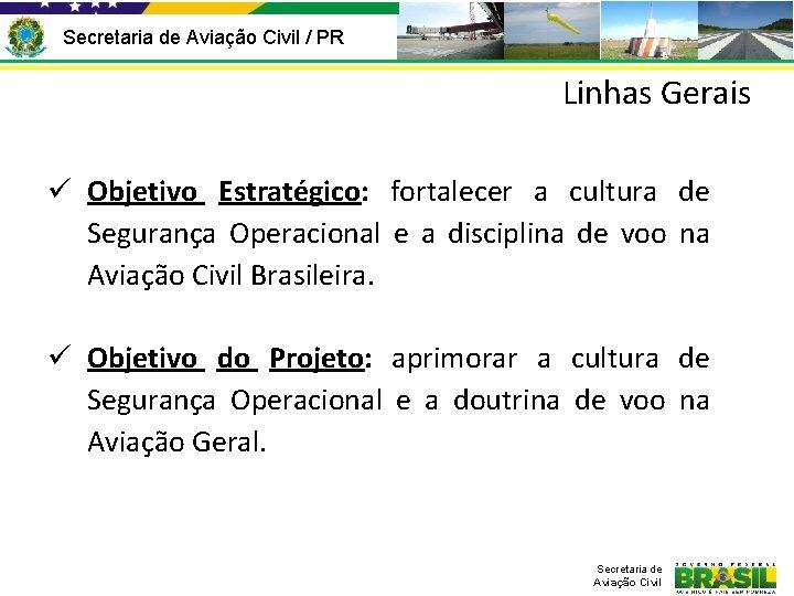 Secretaria de Aviação Civil / PR Linhas Gerais ü Objetivo Estratégico: fortalecer a cultura