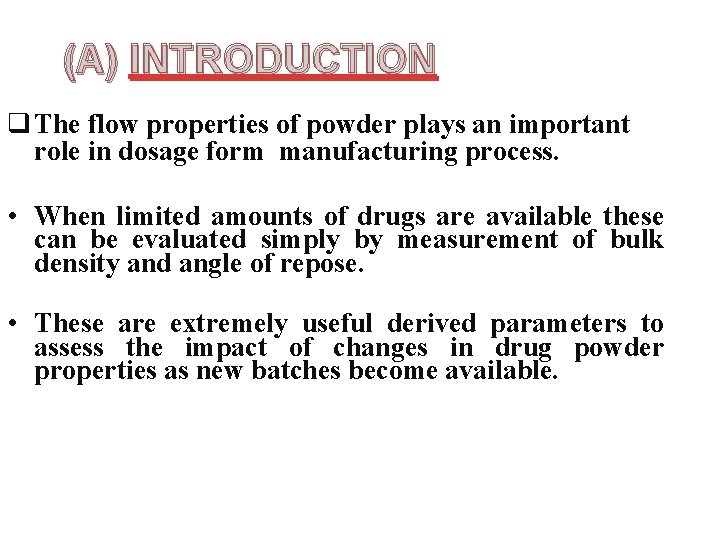 (A) INTRODUCTION q The flow properties of powder plays an important role in dosage