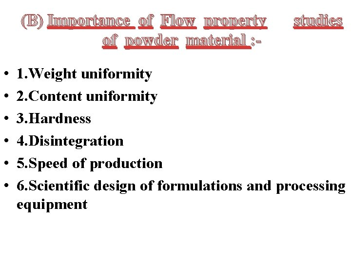 (B) Importance of Flow property of powder material : • • • studies 1.