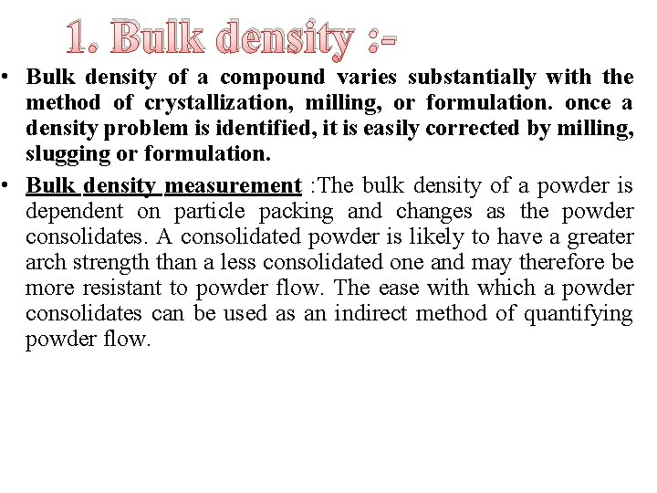 1. Bulk density : • Bulk density of a compound varies substantially with the
