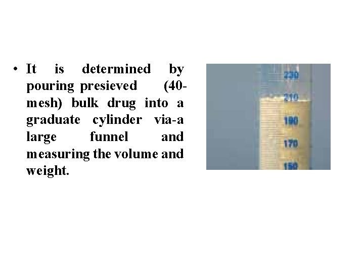 • It is determined by pouring presieved (40 mesh) bulk drug into a