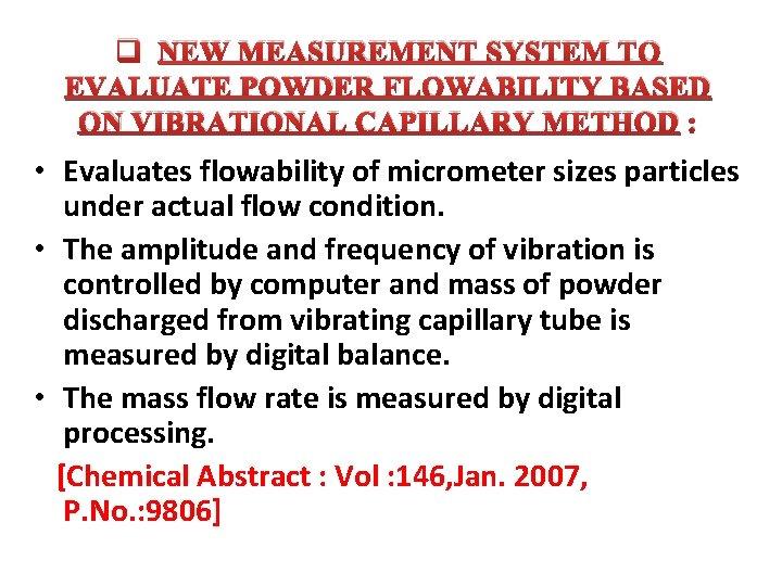 q NEW MEASUREMENT SYSTEM TO EVALUATE POWDER FLOWABILITY BASED ON VIBRATIONAL CAPILLARY METHOD :