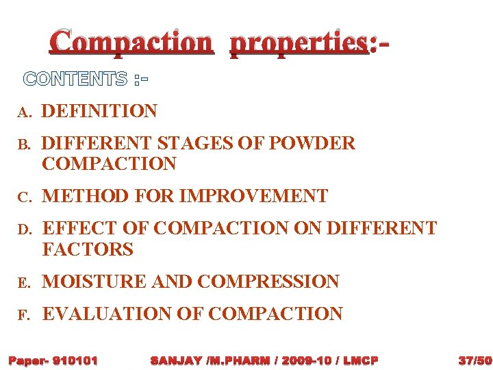 Compaction properties: CONTENTS : A. DEFINITION B. DIFFERENT STAGES OF POWDER COMPACTION C. METHOD