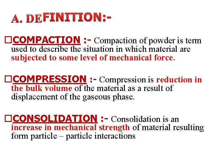 A. DEFINITION: COMPACTION : - Compaction of powder is term used to describe the