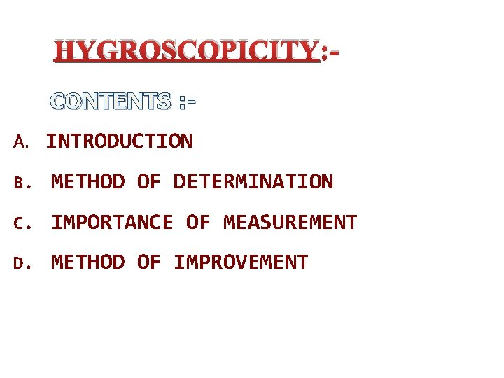 HYGROSCOPICITY: CONTENTS : A. INTRODUCTION B. METHOD OF DETERMINATION C. IMPORTANCE OF MEASUREMENT