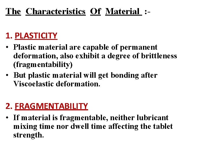 The Characteristics Of Material : 1. PLASTICITY • Plastic material are capable of permanent