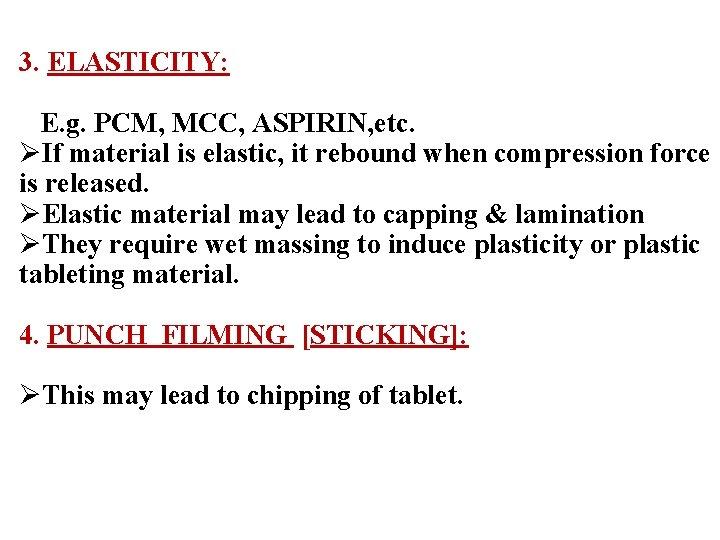 3. ELASTICITY: E. g. PCM, MCC, ASPIRIN, etc. ØIf material is elastic, it rebound