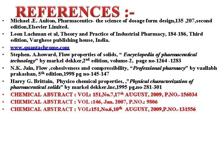 • • • REFERENCES : - Michael. E. Aulton, Pharmaceutics- the science of
