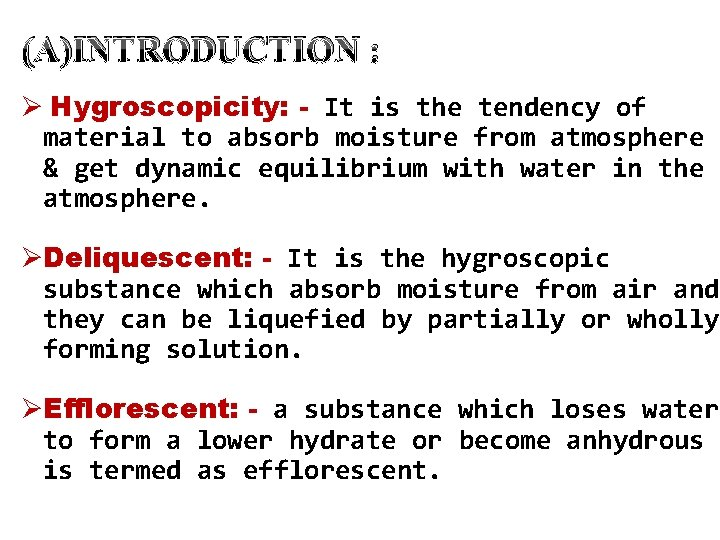 (A)INTRODUCTION : Ø Hygroscopicity: - It is the tendency of material to absorb moisture