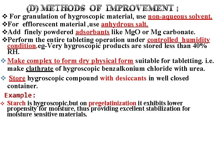 (D) METHODS OF IMPROVEMENT : v For granulation of hygroscopic material, use non-aqueous solvent.
