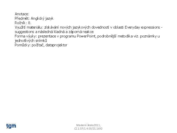 Anotace: Předmět: Anglický jazyk Ročník: 8. Využití materiálu: získávání nových jazykových dovedností v oblasti