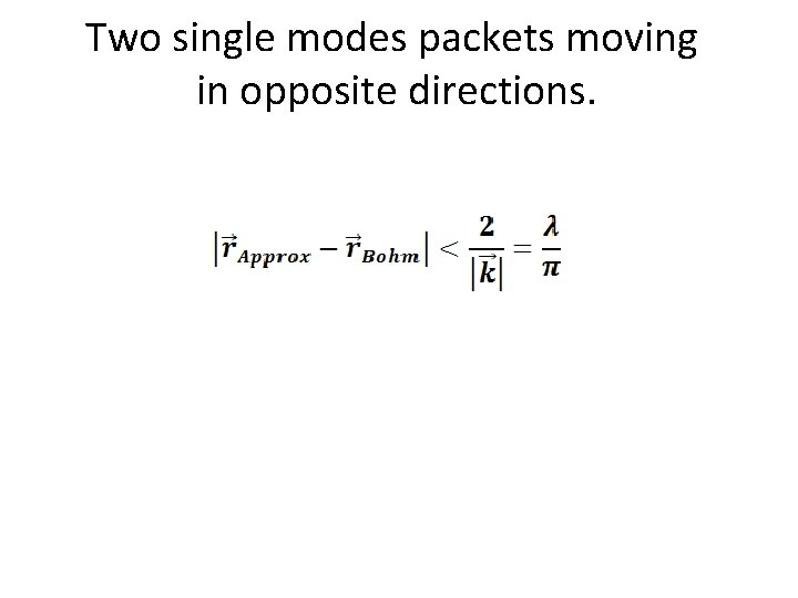 Two single modes packets moving in opposite directions.