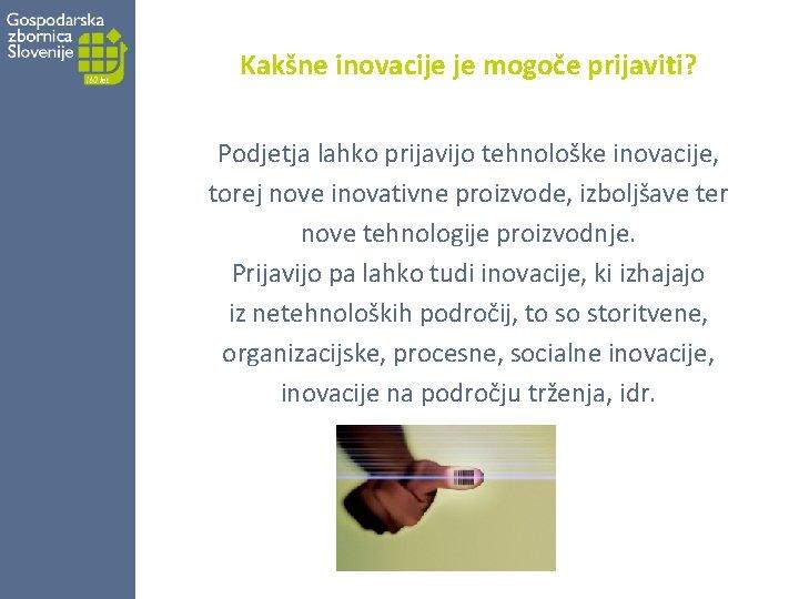 Kakšne inovacije je mogoče prijaviti? Podjetja lahko prijavijo tehnološke inovacije, torej nove inovativne proizvode,