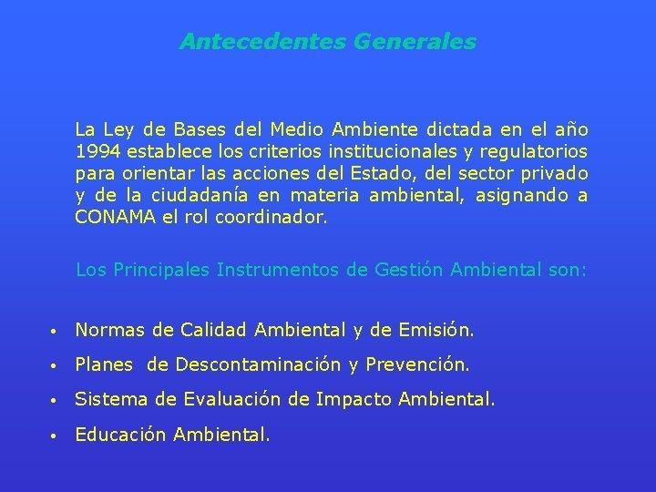 Antecedentes Generales La Ley de Bases del Medio Ambiente dictada en el año 1994