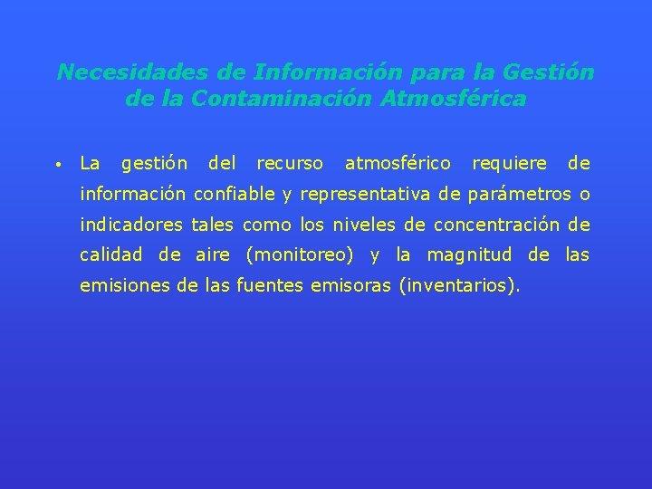 Necesidades de Información para la Gestión de la Contaminación Atmosférica • La gestión del