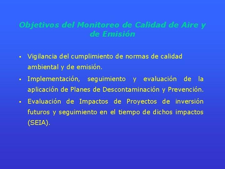Objetivos del Monitoreo de Calidad de Aire y de Emisión • Vigilancia del cumplimiento