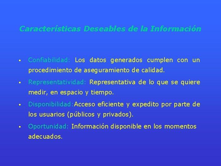 Características Deseables de la Información • Confiabilidad: Los datos generados cumplen con un procedimiento