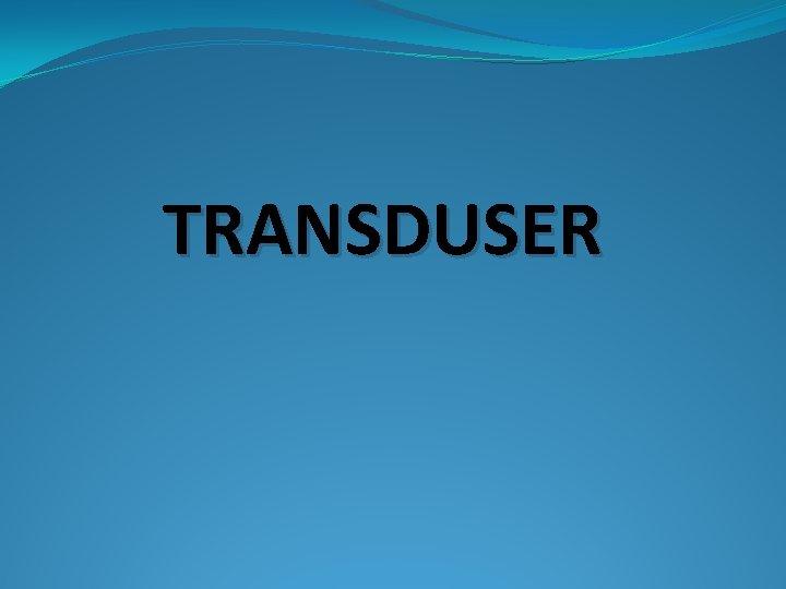 TRANSDUSER