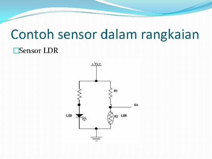 Contoh sensor dalam rangkaian �Sensor LDR