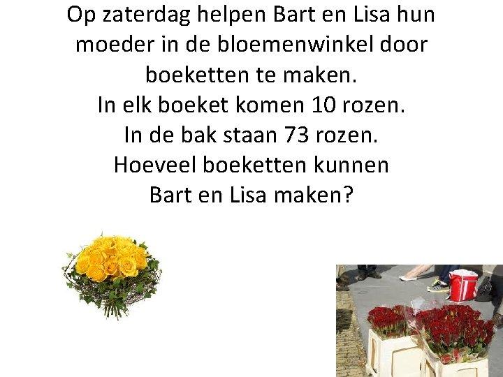 Op zaterdag helpen Bart en Lisa hun moeder in de bloemenwinkel door boeketten te