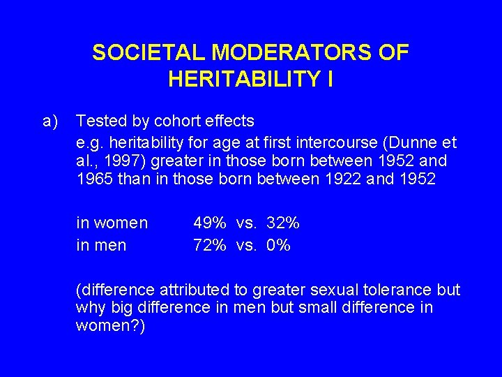 SOCIETAL MODERATORS OF HERITABILITY I a) Tested by cohort effects e. g. heritability for