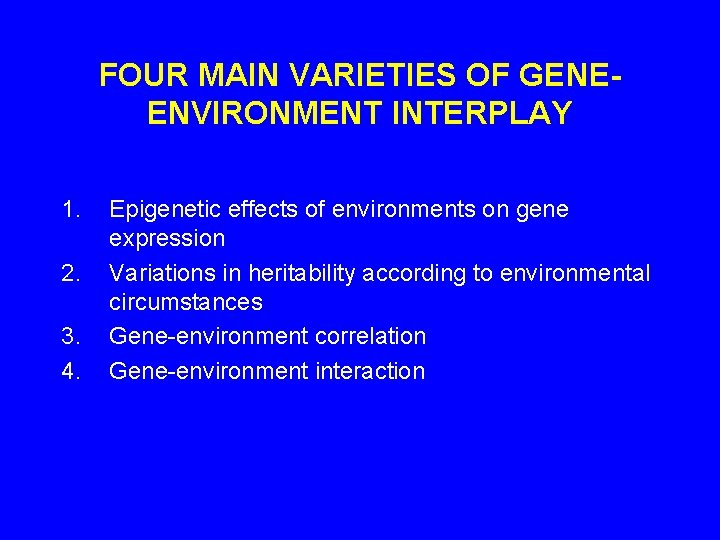 FOUR MAIN VARIETIES OF GENEENVIRONMENT INTERPLAY 1. 2. 3. 4. Epigenetic effects of environments