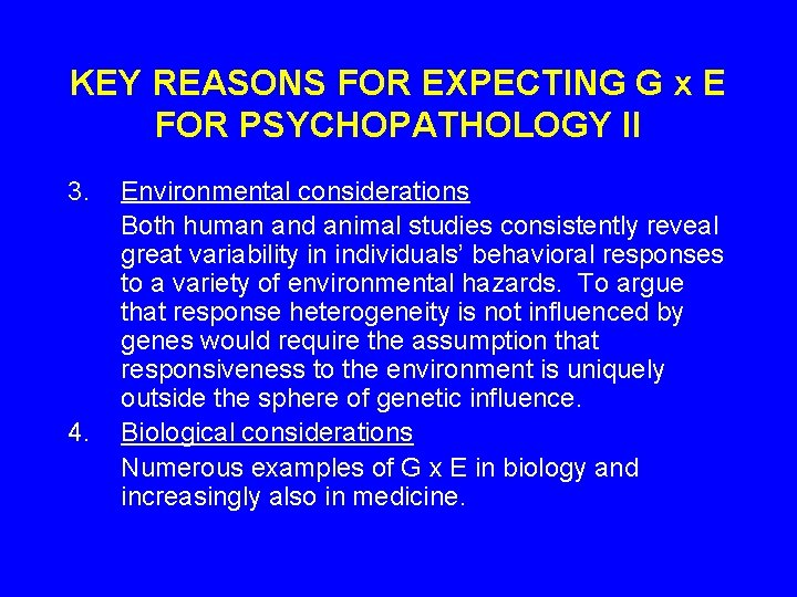KEY REASONS FOR EXPECTING G x E FOR PSYCHOPATHOLOGY II 3. 4. Environmental considerations