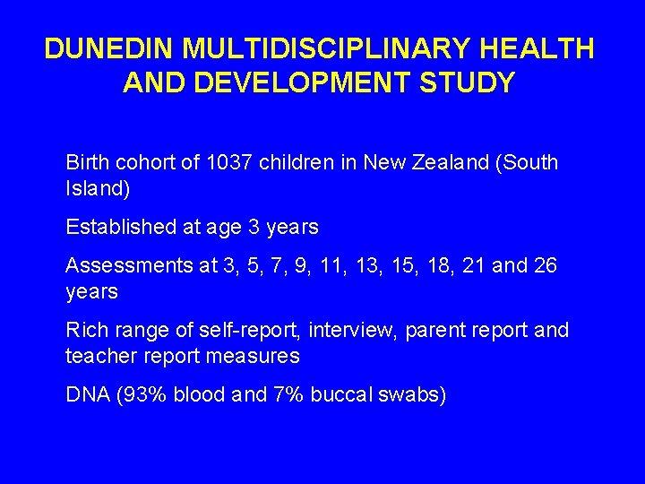 DUNEDIN MULTIDISCIPLINARY HEALTH AND DEVELOPMENT STUDY Birth cohort of 1037 children in New Zealand
