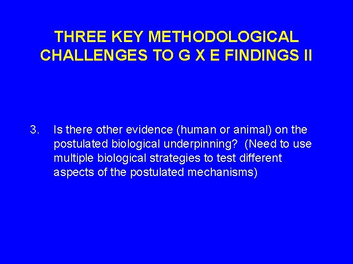 THREE KEY METHODOLOGICAL CHALLENGES TO G X E FINDINGS II 3. Is there other