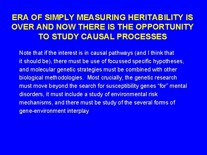 ERA OF SIMPLY MEASURING HERITABILITY IS OVER AND NOW THERE IS THE OPPORTUNITY TO